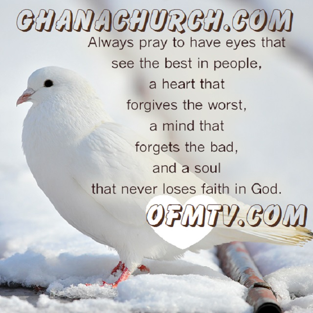 Never loses faith in God but always remember to forgive others.
